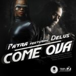 "Delus Collaborates With Dancehall Diva, Patra, On New Single ""Come Ova!"""