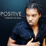 Trinidadian Gospel Reggae Artist Positive's 'Forever My King' is Available Worldwide