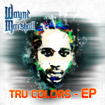 WAYNE MARSHALL WILL REVEAL HIS TRU COLORS EP ON NOV 26, 2013