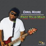 "Errol Moore Releases New Single ""Free Your Mind"" (May 5) From the Album: ""Good Morning Jah"""