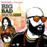 Bunji Garlin ft. Shenseea – Big Bad Soca 2018 (Remix) – WATCH NOW
